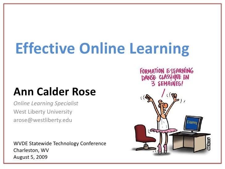 EffectiveOnline Learning<br />Ann Calder Rose<br />Online Learning Specialist<br />West Liberty University<br />arose@west...