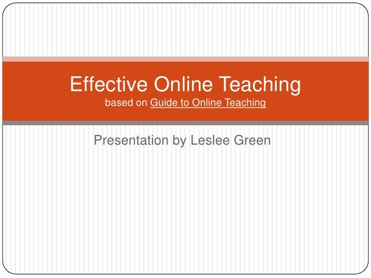 Presentation by Leslee Green<br />Effective Online Teachingbased on Guide to Online Teaching<br />