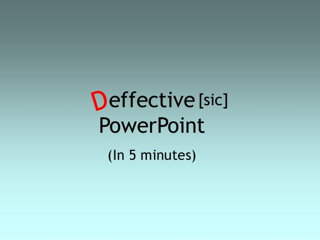 effective PowerPoint (In 5 minutes) [sic]