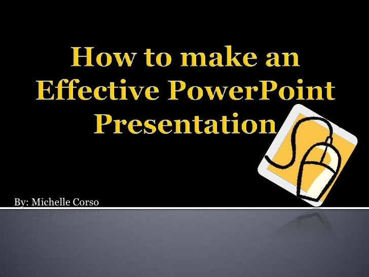 How to make an Effective PowerPoint Presentation<br />By: MichelleCorso<br />