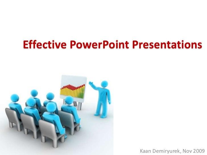 Effective PowerPoint Presentations                      Kaan Demiryurek, Nov 2009