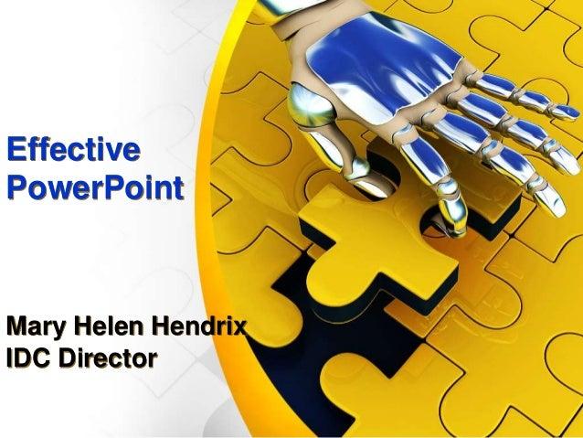 Effective PowerPoint Mary Helen Hendrix IDC Director