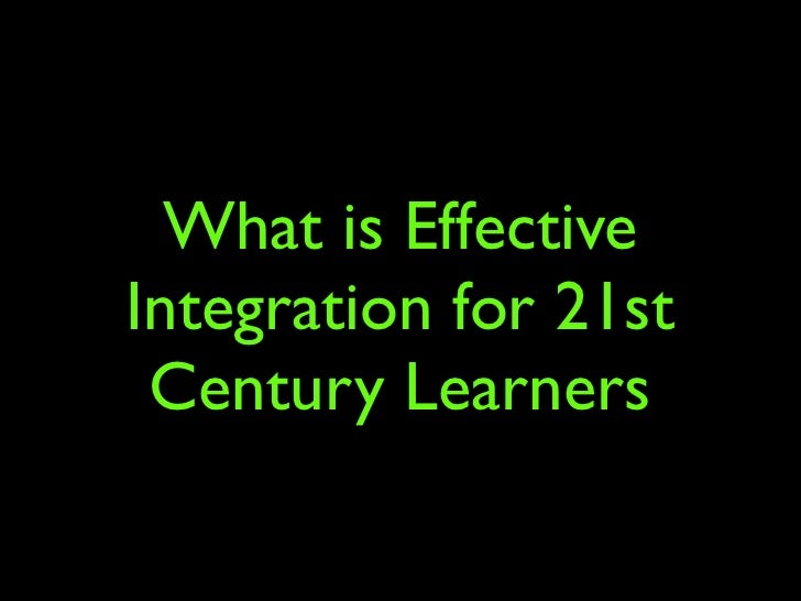 What is Effective Integration for 21st  Century Learners