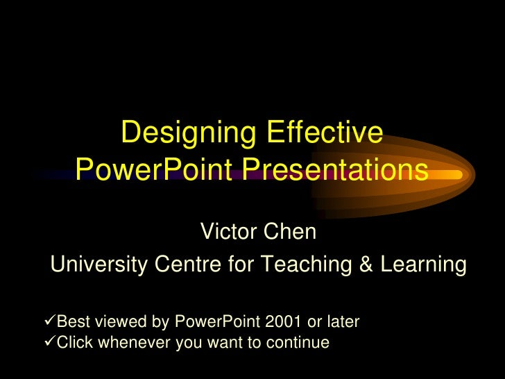 Designing Effective PowerPoint Presentations<br />Victor Chen<br />University Centre for Teaching & Learning<br /><ul><li>...