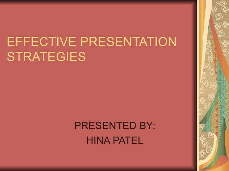 EFFECTIVE PRESENTATION STRATEGIES PRESENTED BY: HINA PATEL