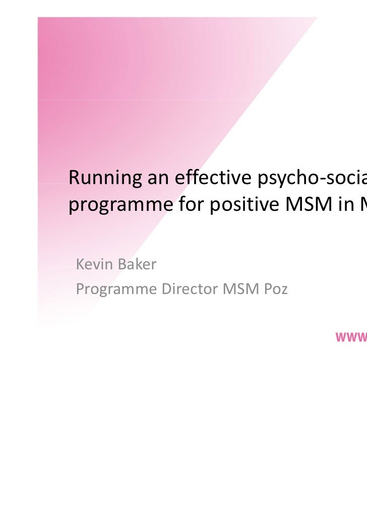 Running an effective psycho-social supportprogramme for positive MSM in MalaysiaKevin BakerProgramme Director MSM Poz