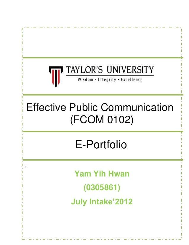 Effective Public Communication (FCOM 0102) E-Portfolio  Yam Yih Hwan (0305861) July Intake'2012