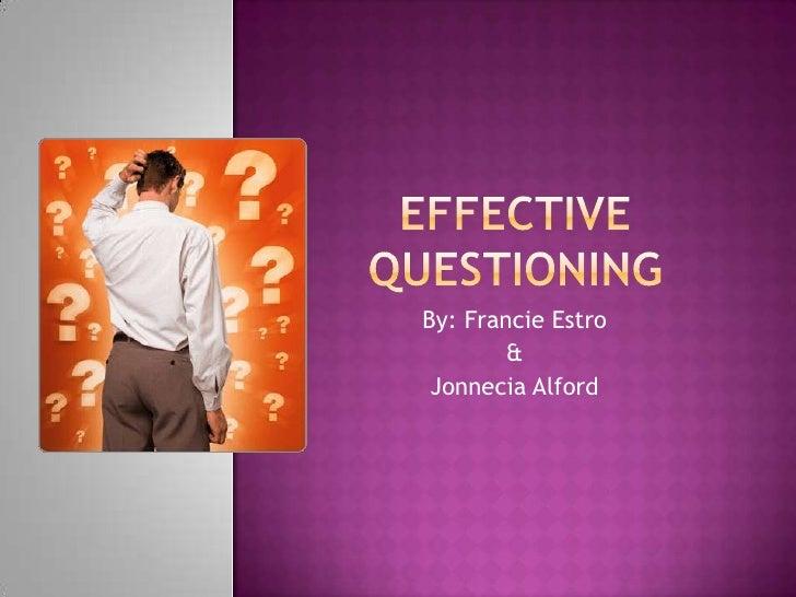 Effective Questioning<br />By: FrancieEstro<br />& <br />Jonnecia Alford <br />