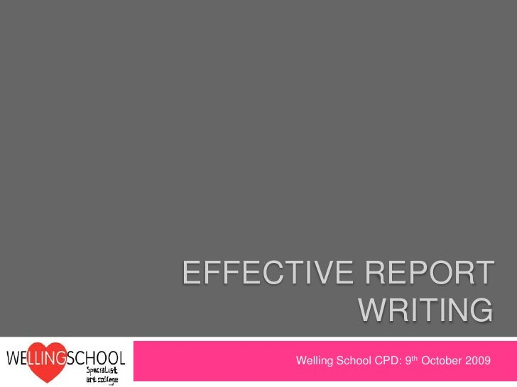 Effective REPORT WRITING <br />Welling School CPD: 9th October 2009<br />