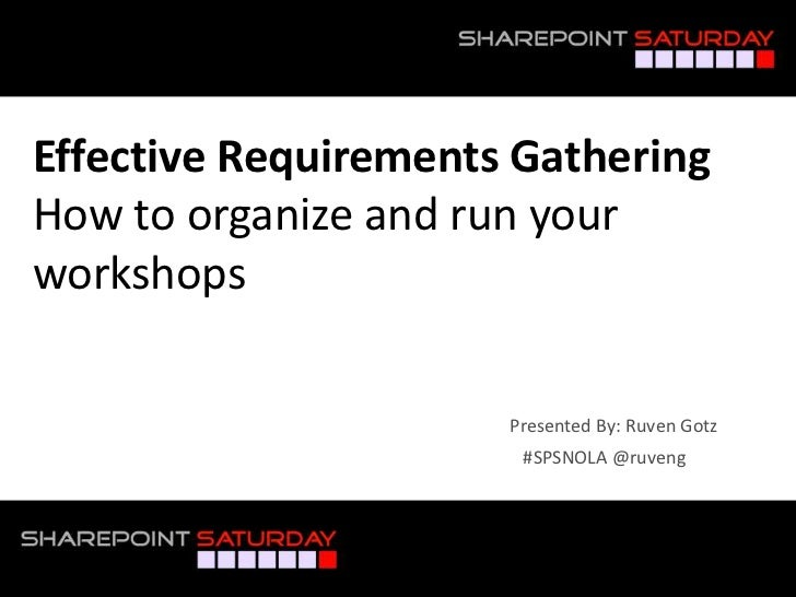 Effective Requirements GatheringHow to organize and run yourworkshops                      Presented By: Ruven Gotz       ...