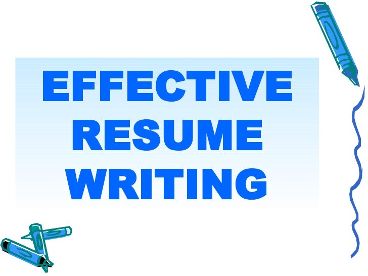 EFFECTIVE  RESUME  WRITING