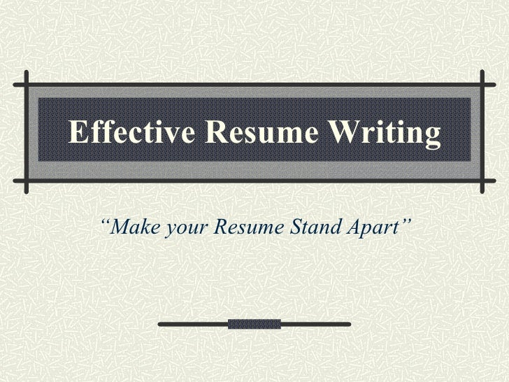 "Effective Resume Writing "" Make your Resume Stand Apart"""
