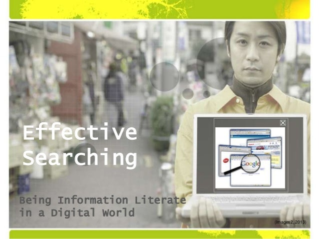 Effective Searching Being Information Literate in a Digital World (Images2, 2013)