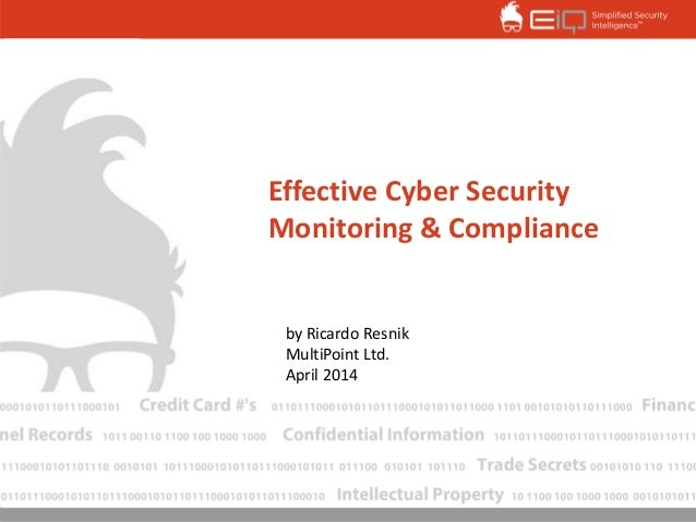 Effective Cyber Security Monitoring & Compliance by Ricardo Resnik MultiPoint Ltd. April 2014