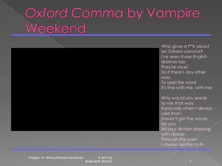 Oxford Comma by Vampire Weekend<br />Chapter 10. Writing Effective Sentences                  © 2010 by Bedford/St. Martin...