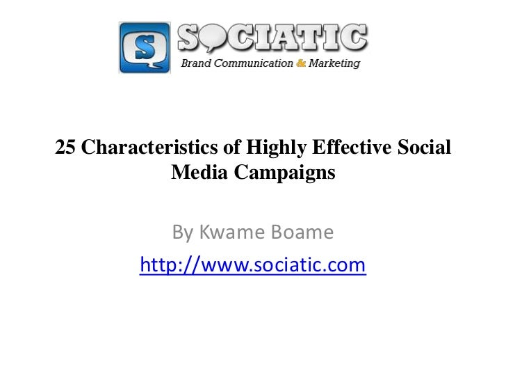 25 Characteristics of Highly Effective Social Media Campaigns<br />By KwameBoame<br />http://www.sociatic.com<br />