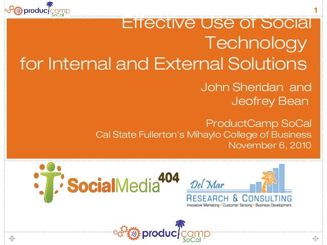 1 Effective Use of Social Technology for Internal and External Solutions John Sheridan and Jeofrey Bean ProductCamp SoCal ...
