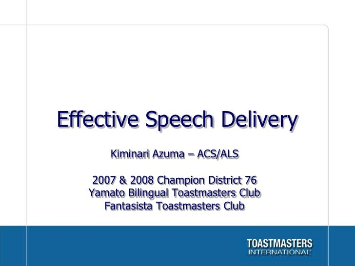 Effective Speech Delivery<br />Kiminari Azuma – ACS/ALS<br />2007 & 2008 Champion District 76<br />Yamato Bilingual Toastm...