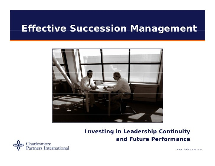 Effective Succession Management           Investing in Leadership Continuity                     and Future Performance   ...