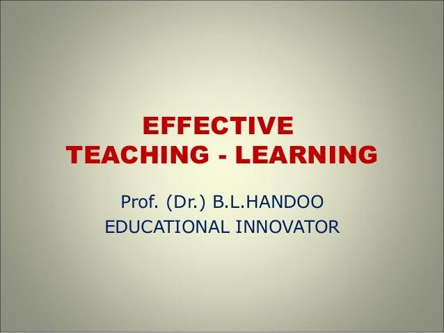 EFFECTIVE TEACHING - LEARNING Prof. (Dr.) B.L.HANDOO EDUCATIONAL INNOVATOR