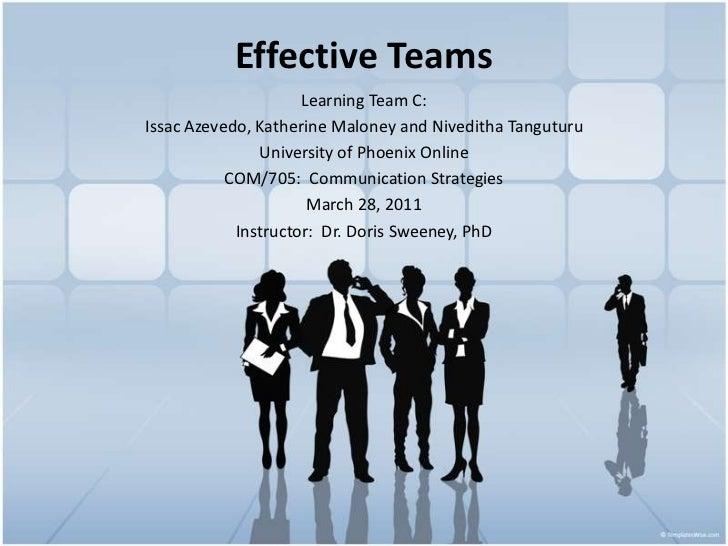 Effective Teams<br />Learning Team C:  <br />IssacAzevedo, Katherine Maloney and NivedithaTanguturu<br />University of Pho...