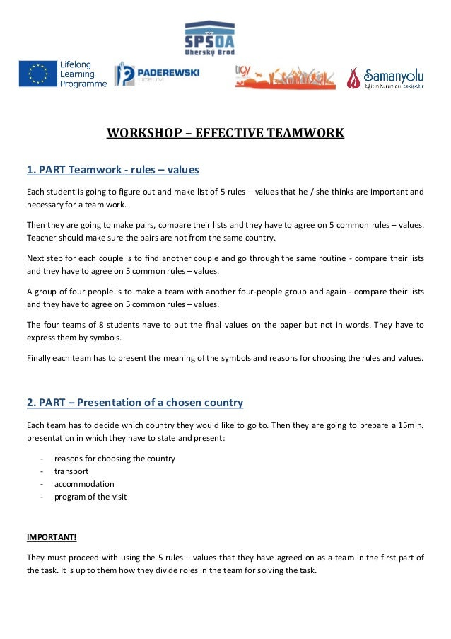 WORKSHOP – EFFECTIVE TEAMWORK 1. PART Teamwork - rules – values Each student is going to figure out and make list of 5 rul...
