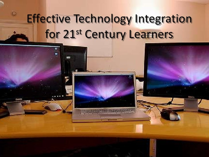 Effective Technology Integration for 21st Century Learners<br />