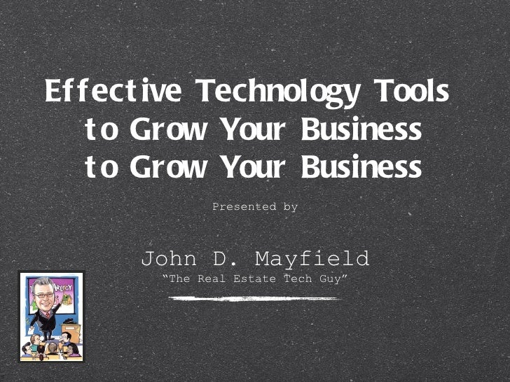 Ef f ect ive Technology Tools    t o Grow Your Business    t o Grow Your Business               Presented by      John D. ...