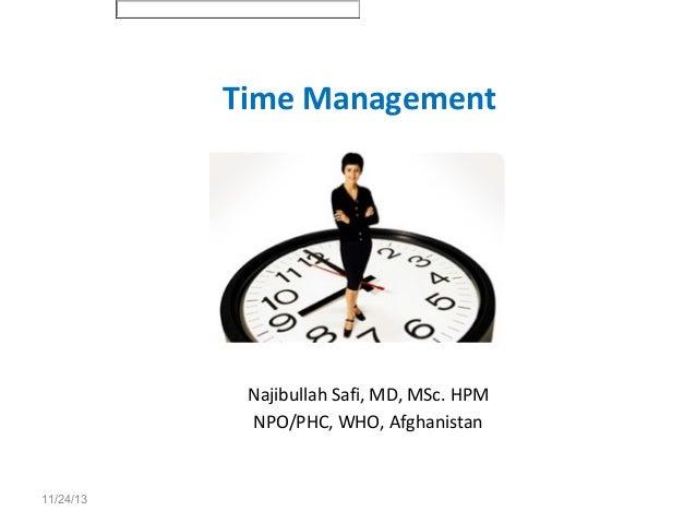 Time Management  Najibullah Safi, MD, MSc. HPM NPO/PHC, WHO, Afghanistan  11/24/13