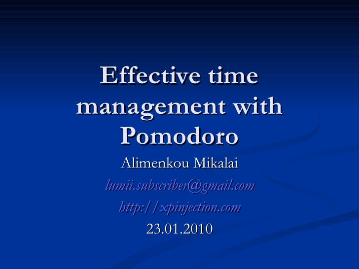 Effective time management with Pomodoro Alimenkou Mikalai [email_address] http://xpinjection.com 23.01.2010