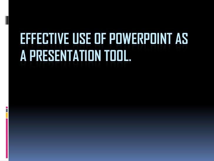 Effectiveuseofpowerpointasapresentationtool 120903001709-phpapp02