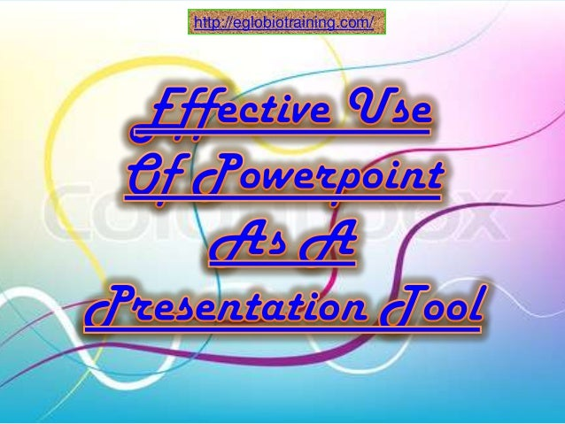 Effective use of powerpoint as a presentation tool