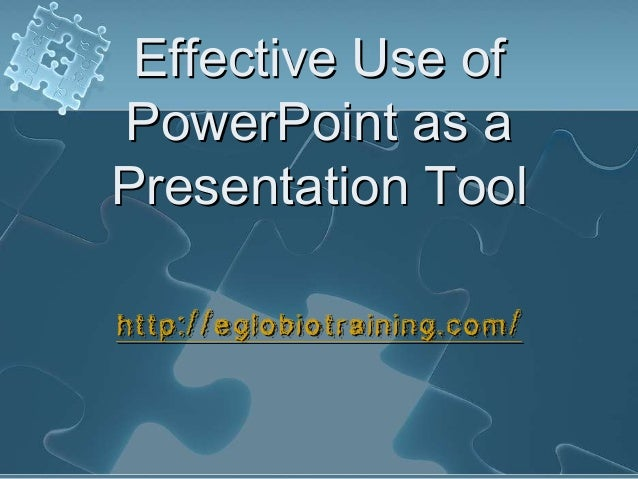 Effective Use ofPowerPoint as aPresentation Toolhttp://eglobiotraining.com/