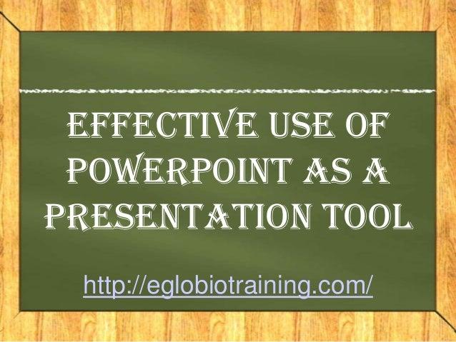 Effective Use of PowerPoint as aPresentation Tool http://eglobiotraining.com/