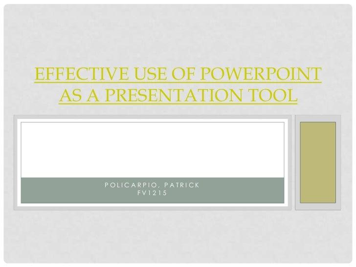 EFFECTIVE USE OF POWERPOINT  AS A PRESENTATION TOOL      POLICARPIO, PATRICK            FV1215