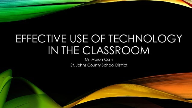 Effective use of technology in the classroom