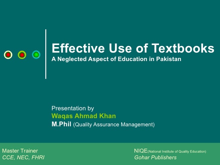 Effective Use of Textbooks A Neglected Aspect of Education in Pakistan  Presentation by  Waqas Ahmad Khan M.Phil   (Qualit...