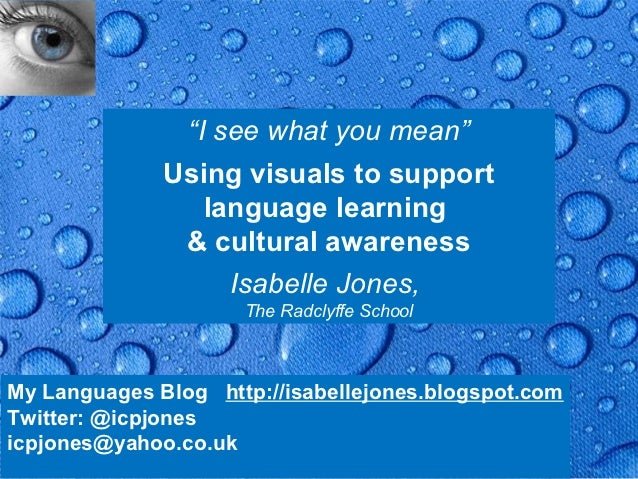 """I see what you mean""              Using visuals to support                 language learning               & cultural awa..."