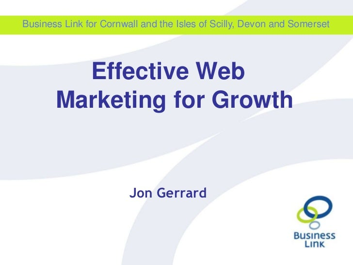 Business Link for Cornwall and the Isles of Scilly, Devon and Somerset<br />Effective Web Marketing for Growth<br />Jon Ge...