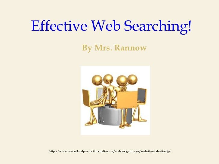 Effective Web Searching!                       By Mrs. Rannow  http://www.liveoutloudproductionstudio.com/webdesignimages/...