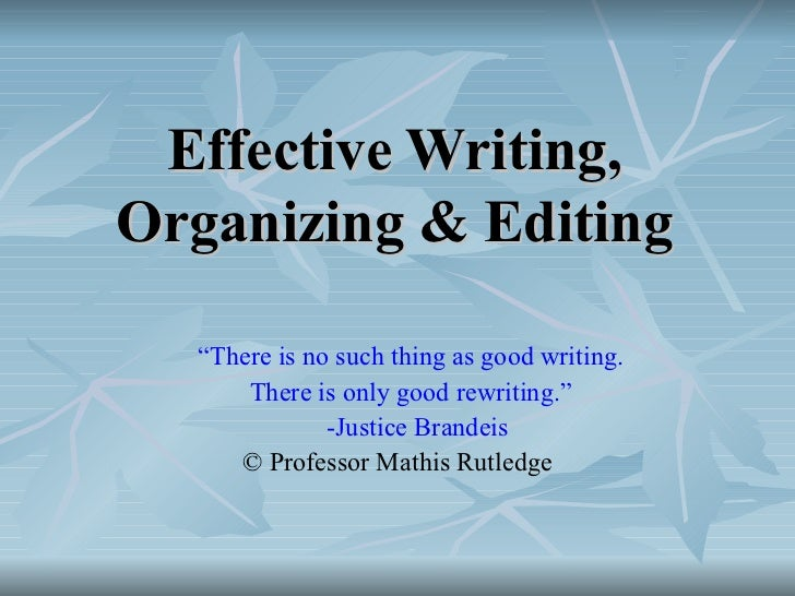 "Effective Writing, Organizing & Editing <ul><ul><li>"" There is no such thing as good writing.  </li></ul></ul><ul><ul><li>..."