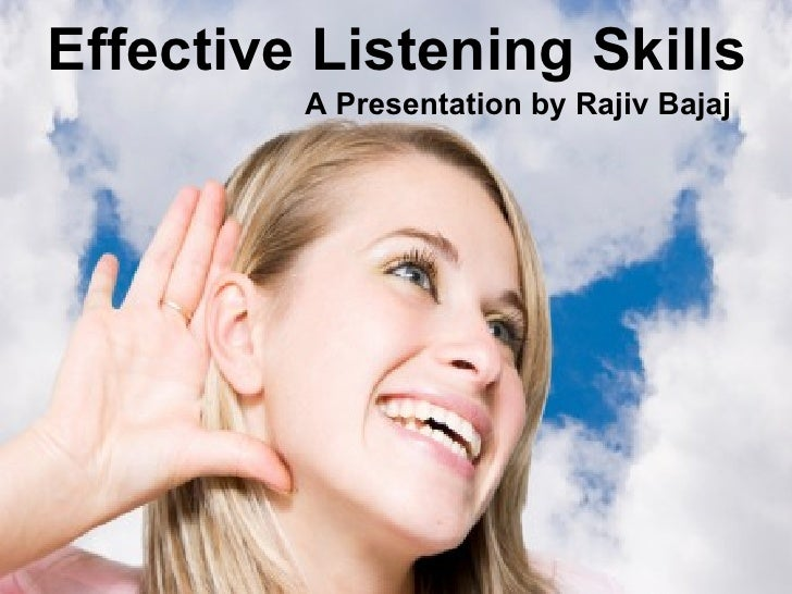 Effective Listening Skills A Presentation by Rajiv Bajaj