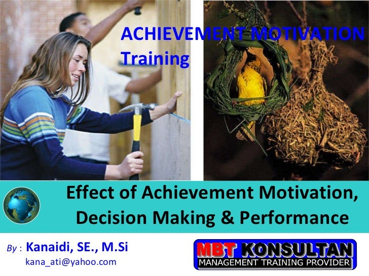 Effect of Achievement Motivation, Decision Making & Performance By  :   Kanaidi, SE., M.Si  [email_address] ACHIEVEMENT MO...