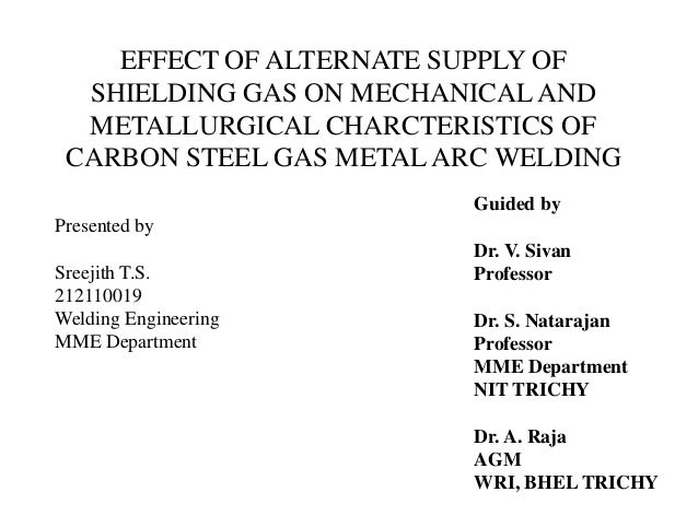 EFFECT OF ALTERNATE SUPPLY OF  SHIELDING GAS ON MECHANICAL AND  METALLURGICAL CHARCTERISTICS OF CARBON STEEL GAS METAL ARC...