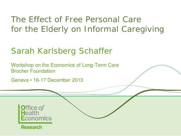 The Effect of Free Personal Care for the Elderly on Informal Caregiving Sarah Karlsberg Schaffer Workshop on the Economics...
