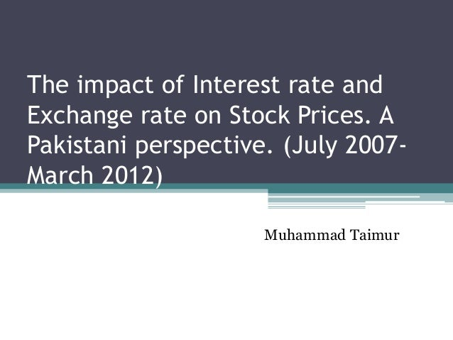 The impact of Interest rate andExchange rate on Stock Prices. APakistani perspective. (July 2007-March 2012)              ...