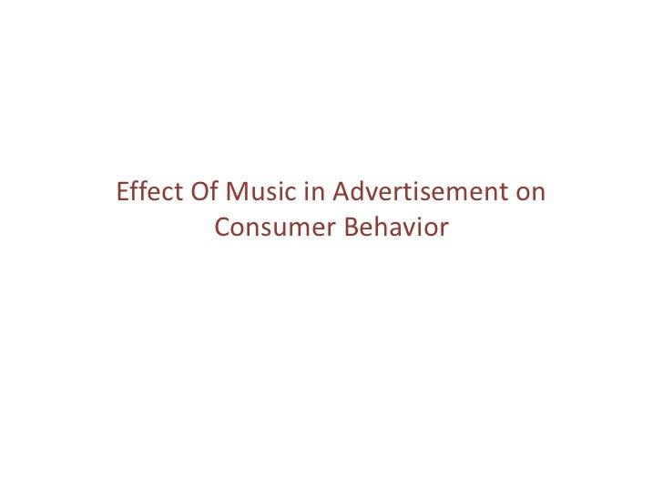Effect Of Music in Advertisement on         Consumer Behavior