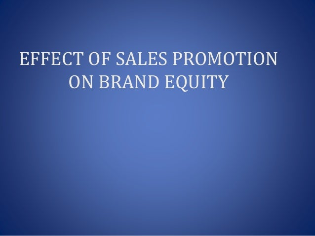 study on effect of sales promotion Review the impact of advertising and sale promotion on  that is too much effect on the economic performance of the brand  is proposed in this study,.