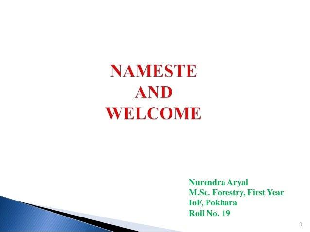 Nurendra Aryal M.Sc. Forestry, First Year IoF, Pokhara Roll No. 19 1