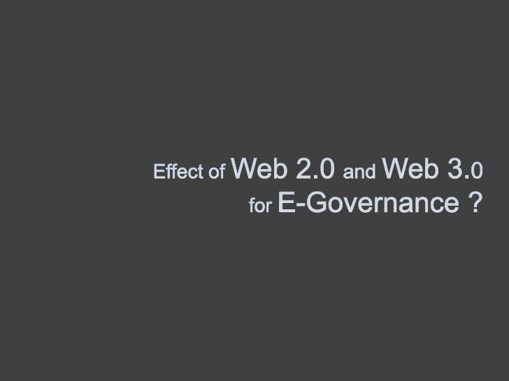 Effect of Web 2.0 and Web 3.0<br /> for E-Governance ?<br />